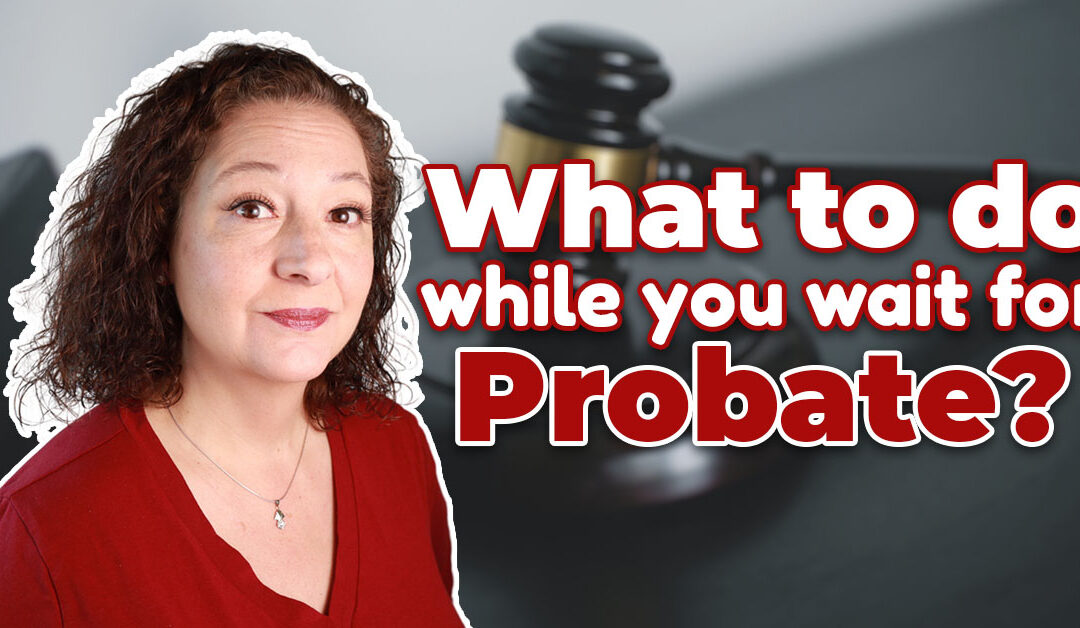 What to do while you wait for probate